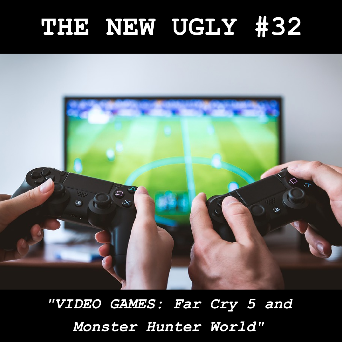Episode 32: VIDEO GAMES: Far Cry 5 and Monster Hunter World